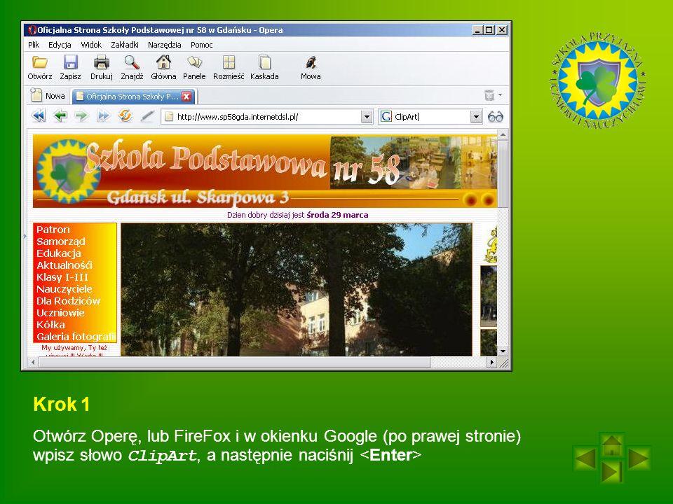 Krok 1 Otwórz Operę, lub FireFox i w okienku Google (po prawej stronie) wpisz słowo ClipArt, a następnie naciśnij <Enter>