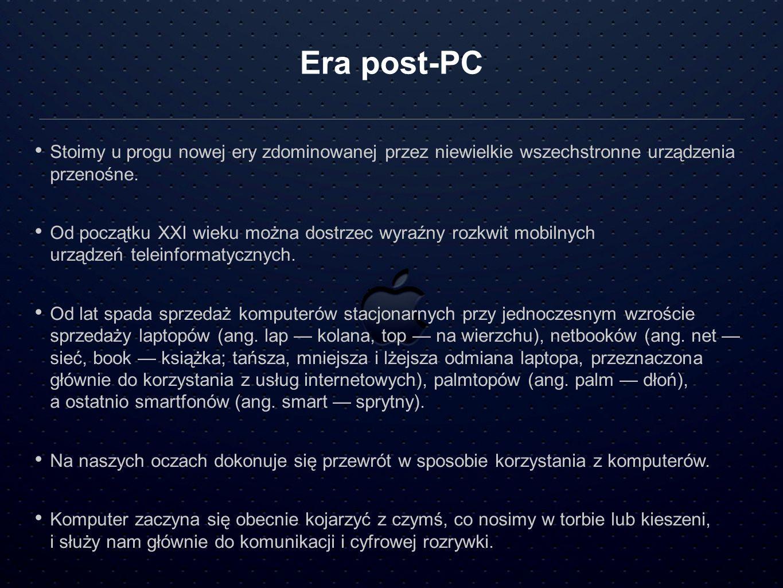 Era post-PC Stoimy u progu nowej ery zdominowanej przez niewielkie wszechstronne urządzenia przenośne.