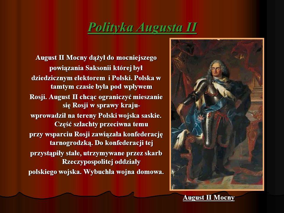 Polityka Augusta II August II Mocny dążył do mocniejszego
