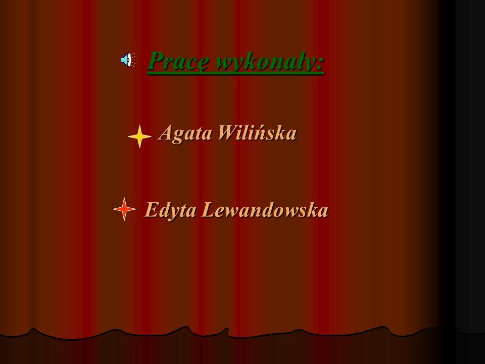 Pracę wykonały: Agata Wilińska Edyta Lewandowska