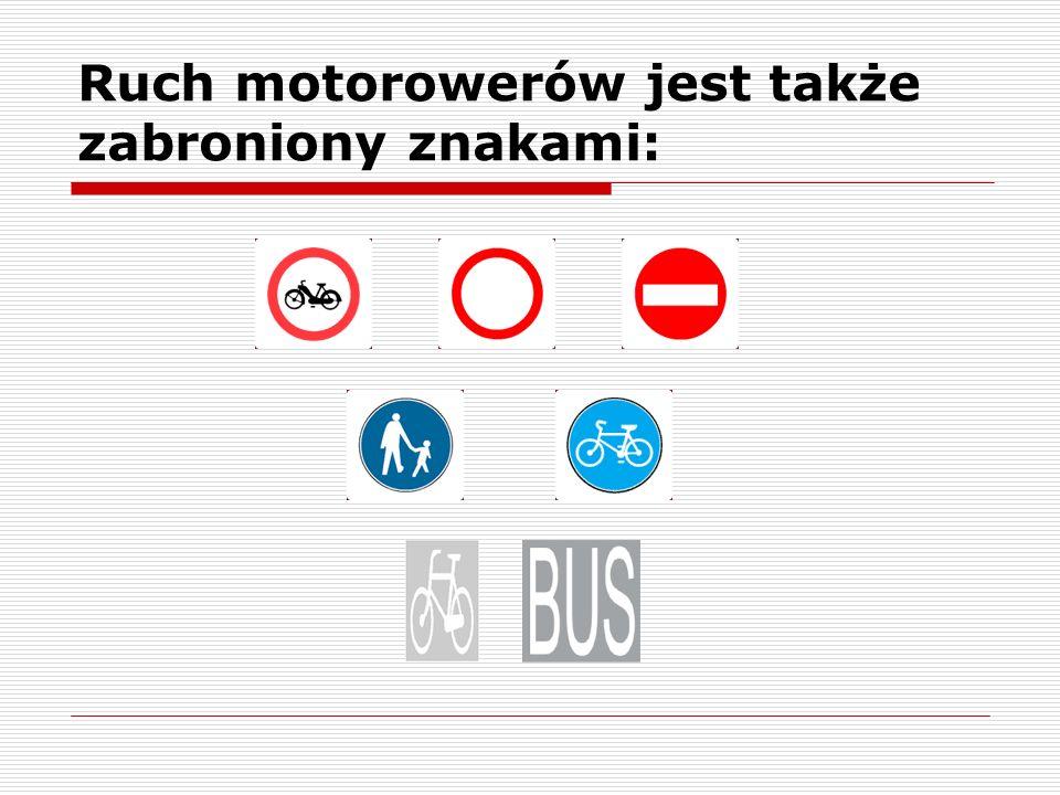 Ruch motorowerów jest także zabroniony znakami: