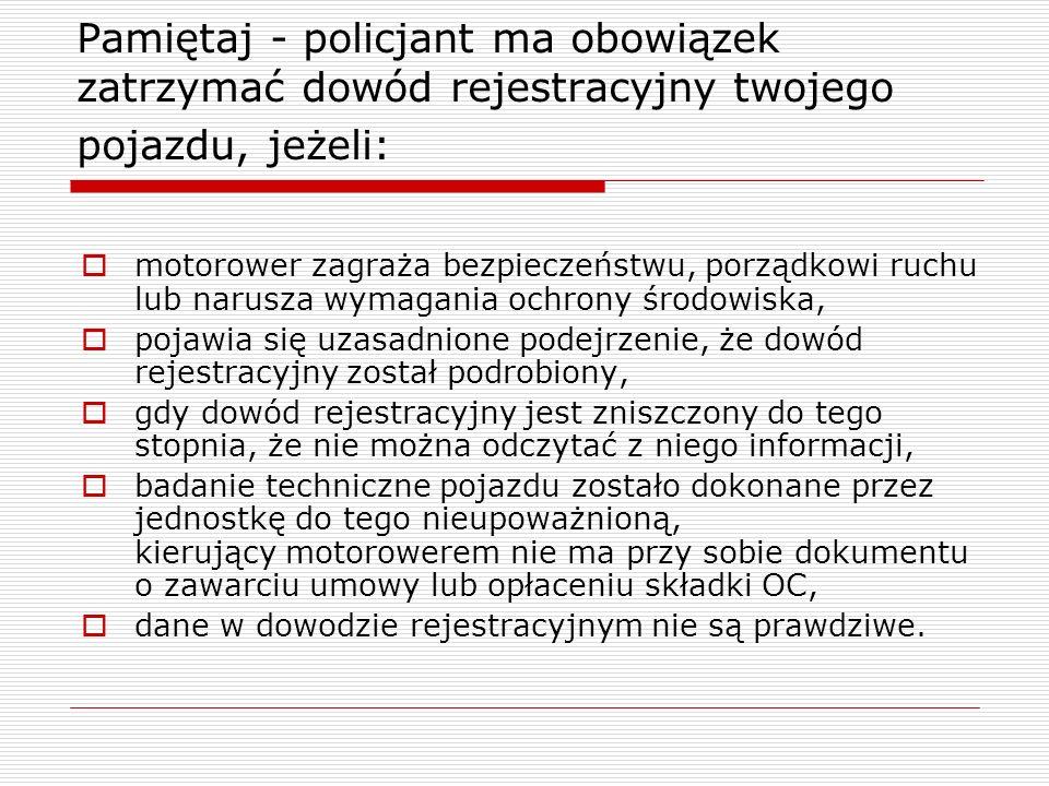 Pamiętaj - policjant ma obowiązek zatrzymać dowód rejestracyjny twojego pojazdu, jeżeli: