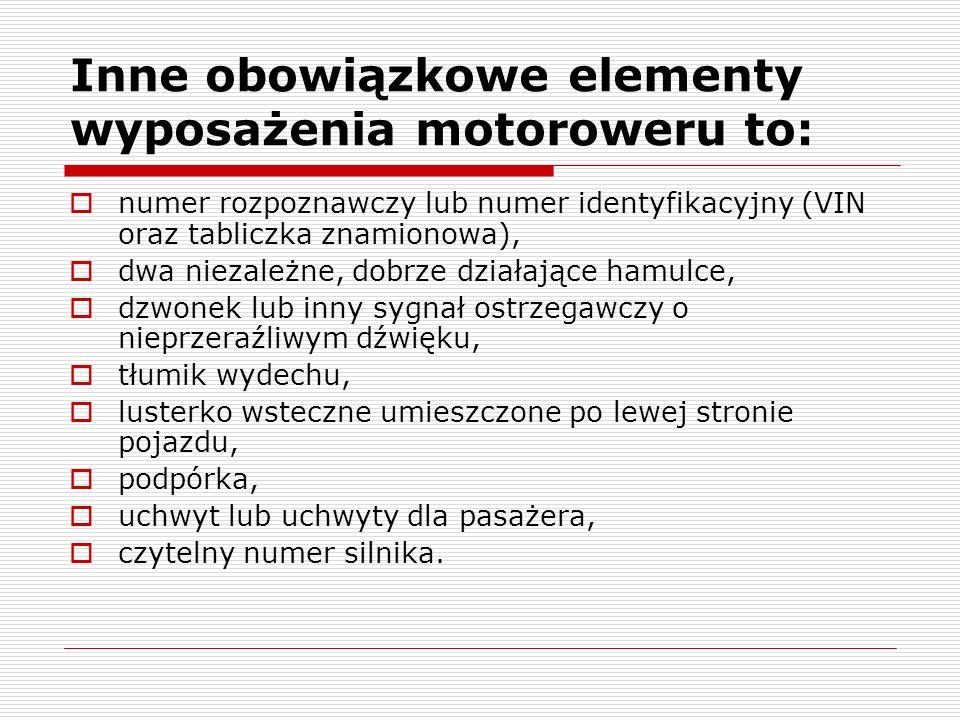 Inne obowiązkowe elementy wyposażenia motoroweru to: