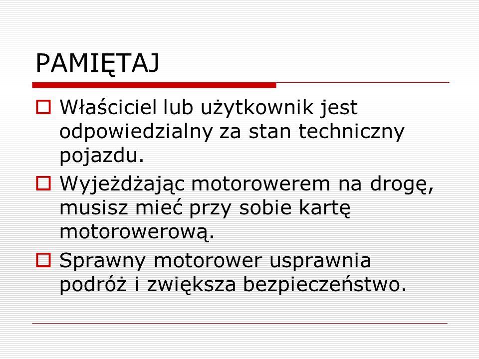 PAMIĘTAJ Właściciel lub użytkownik jest odpowiedzialny za stan techniczny pojazdu.