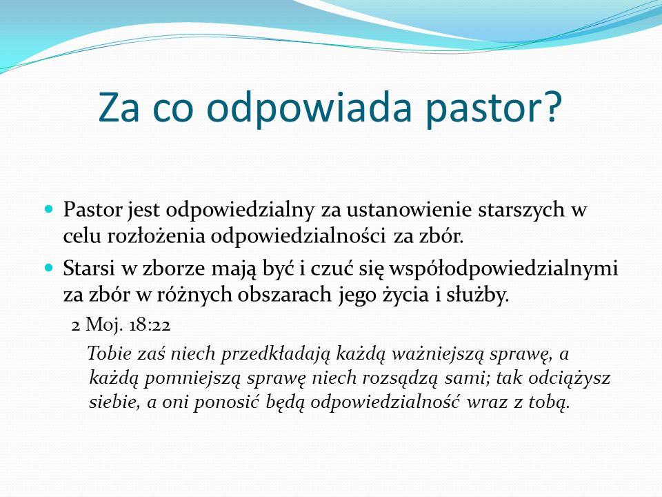 Za co odpowiada pastor Pastor jest odpowiedzialny za ustanowienie starszych w celu rozłożenia odpowiedzialności za zbór.