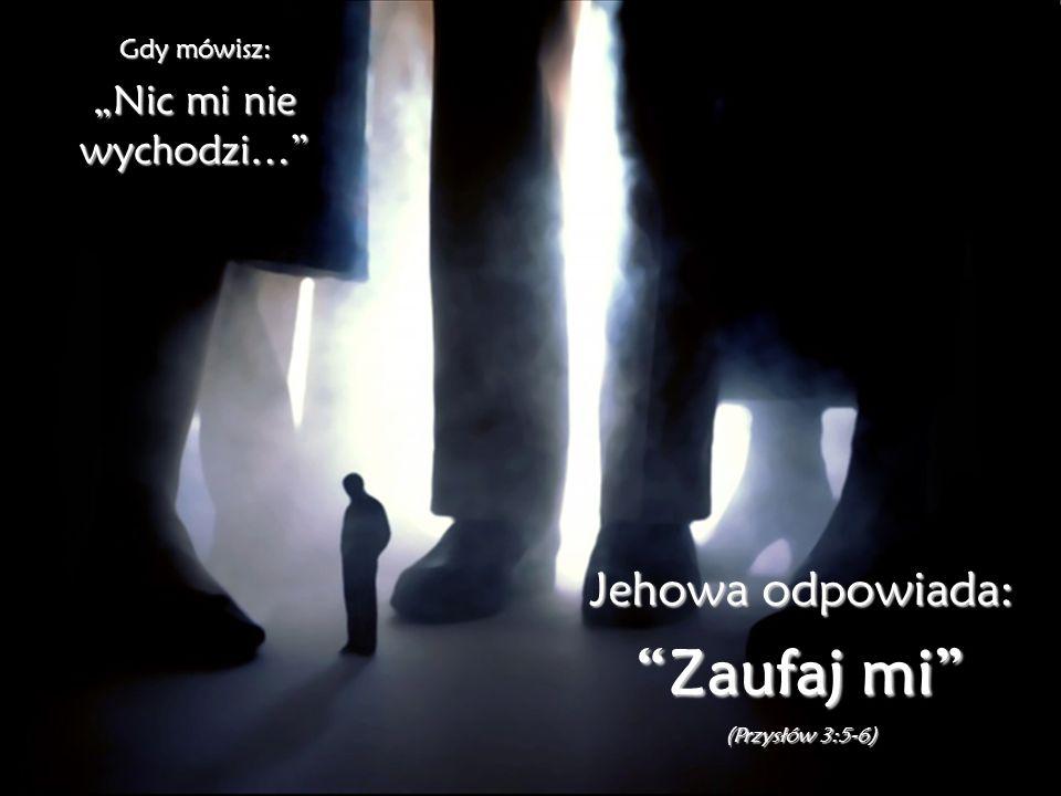 """Zaufaj mi Jehowa odpowiada: """"Nic mi nie wychodzi… Gdy mówisz:"""