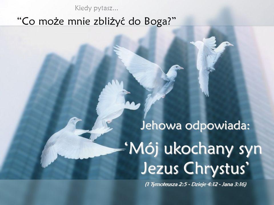 'Mój ukochany syn Jezus Chrystus' Jehowa odpowiada: