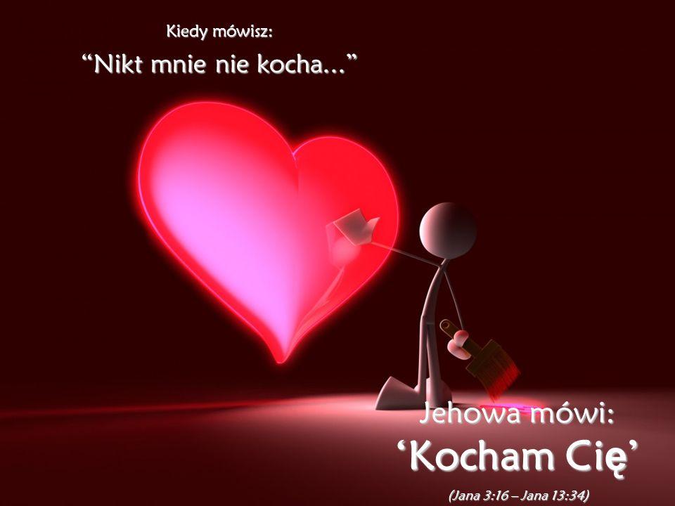 'Kocham Cię' Jehowa mówi: Nikt mnie nie kocha... Kiedy mówisz: