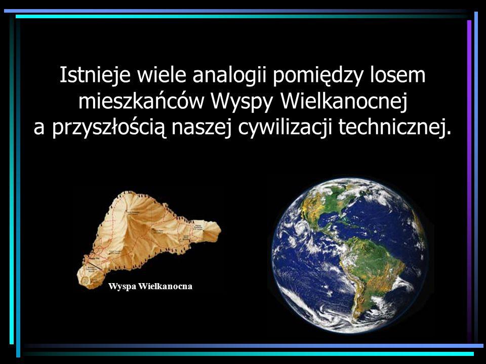 Istnieje wiele analogii pomiędzy losem mieszkańców Wyspy Wielkanocnej a przyszłością naszej cywilizacji technicznej.