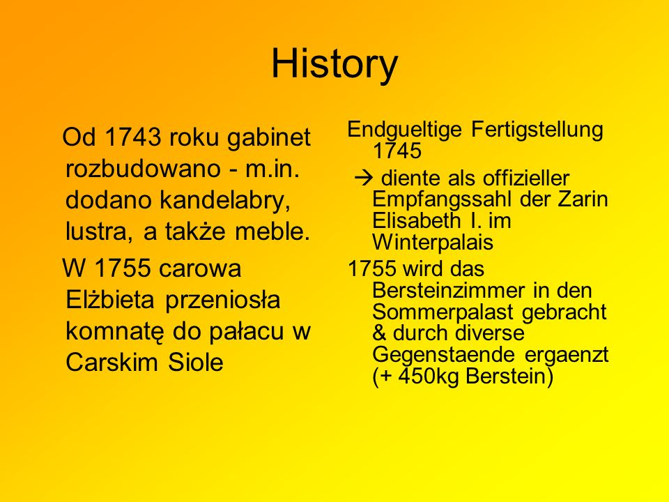 History Od 1743 roku gabinet rozbudowano - m.in. dodano kandelabry, lustra, a także meble.