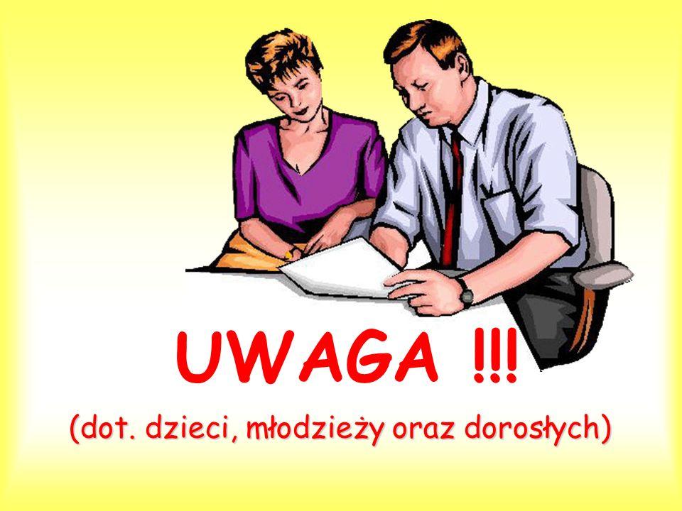 UWAGA !!! (dot. dzieci, młodzieży oraz dorosłych)