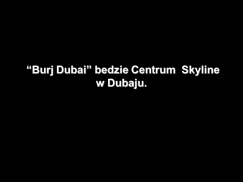 Burj Dubai bedzie Centrum Skyline w Dubaju.
