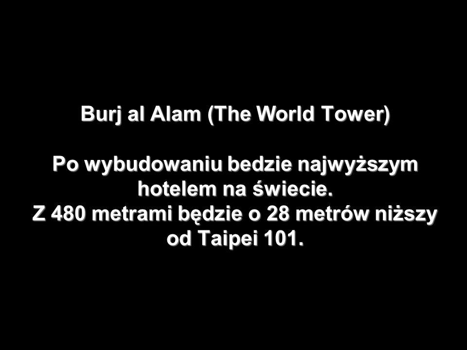 Burj al Alam (The World Tower) Po wybudowaniu bedzie najwyższym hotelem na świecie.