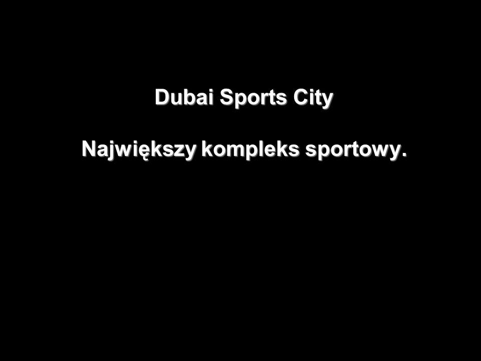 Dubai Sports City Największy kompleks sportowy.