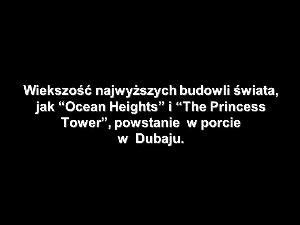 Wiekszość najwyższych budowli świata, jak Ocean Heights i The Princess Tower , powstanie w porcie w Dubaju.