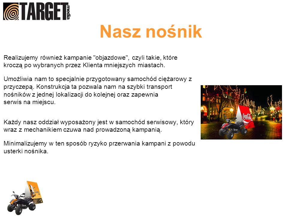 Nasz nośnik Realizujemy również kampanie objazdowe , czyli takie, które. kroczą po wybranych przez Klienta mniejszych miastach.