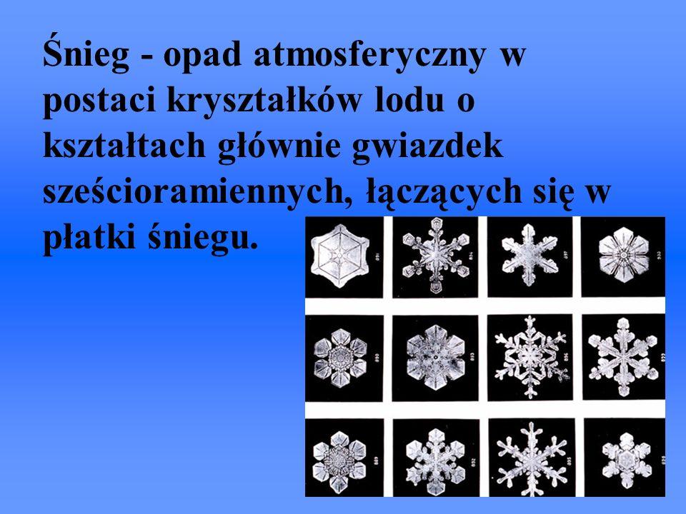 Śnieg - opad atmosferyczny w postaci kryształków lodu o kształtach głównie gwiazdek sześcioramiennych, łączących się w płatki śniegu.