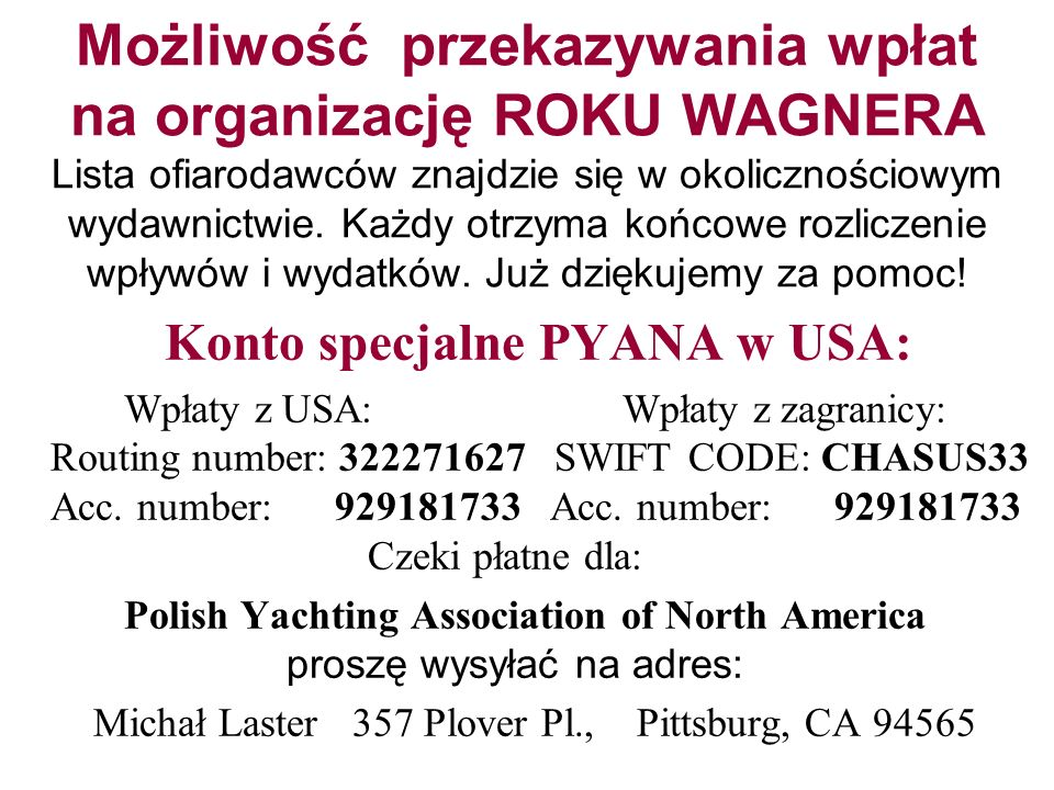 Możliwość przekazywania wpłat na organizację ROKU WAGNERA Lista ofiarodawców znajdzie się w okolicznościowym wydawnictwie. Każdy otrzyma końcowe rozliczenie wpływów i wydatków. Już dziękujemy za pomoc!