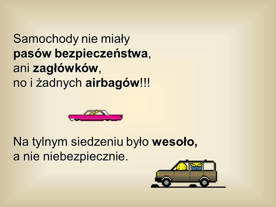Samochody nie miały pasów bezpieczeństwa, ani zagłówków, no i żadnych airbagów!!.