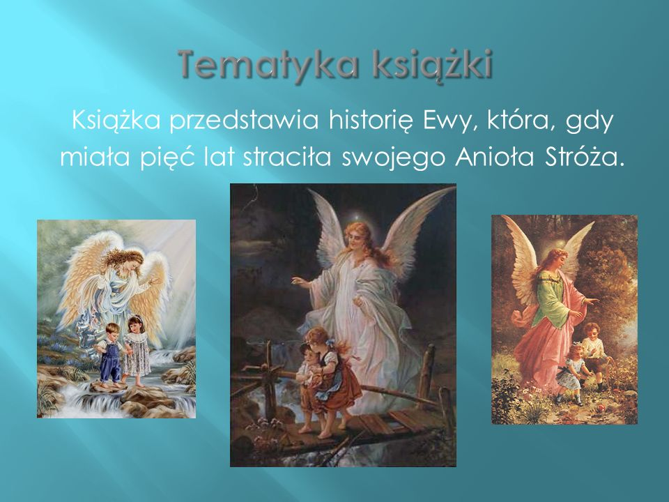 Tematyka książkiKsiążka przedstawia historię Ewy, która, gdy miała pięć lat straciła swojego Anioła Stróża.