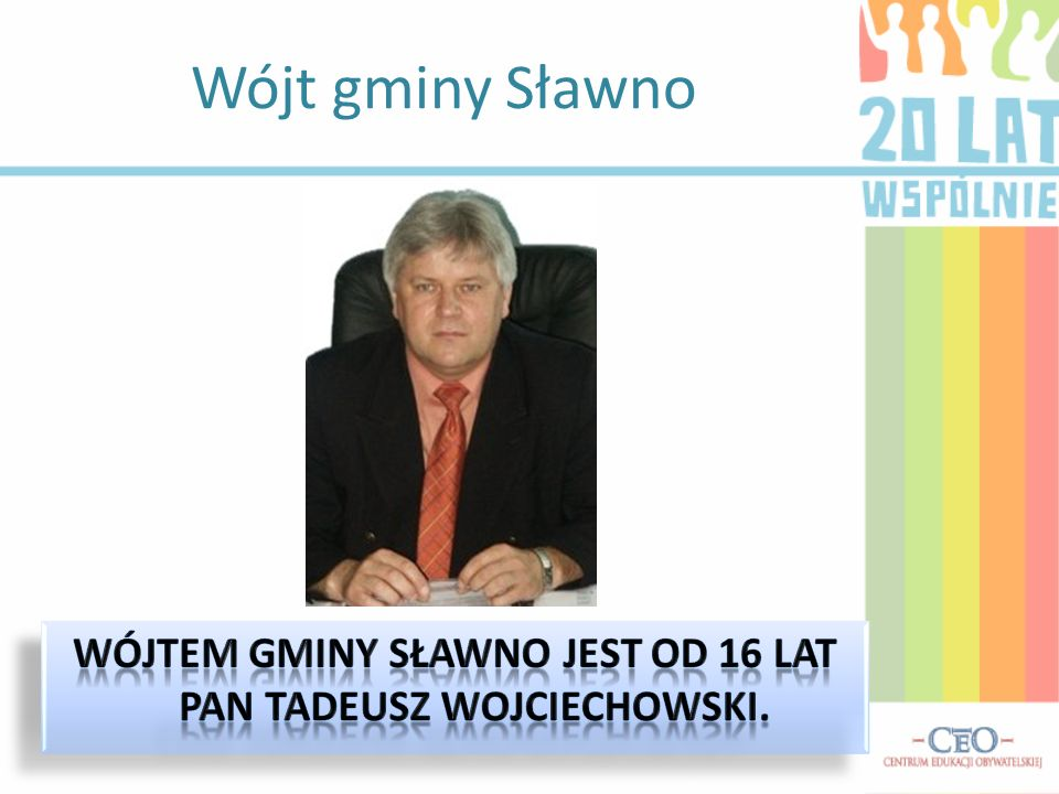 Wójtem gminy Sławno jest od 16 lat pan Tadeusz Wojciechowski.