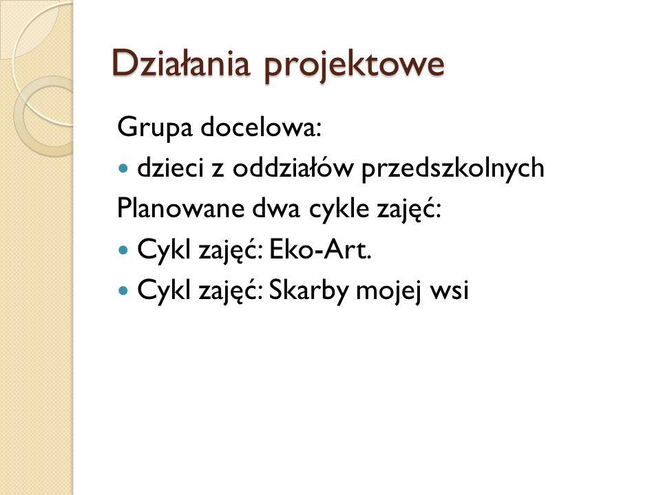 Działania projektowe Grupa docelowa: dzieci z oddziałów przedszkolnych