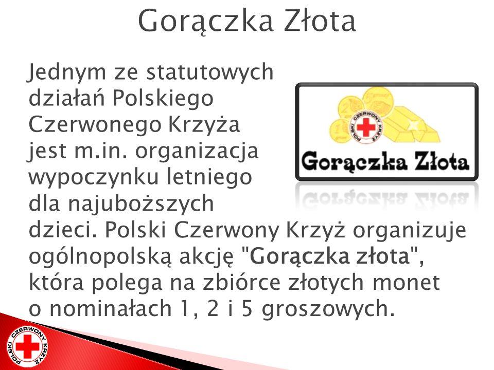 Gorączka Złota Jednym ze statutowych działań Polskiego Czerwonego Krzyża jest m.in. organizacja wypoczynku letniego dla najuboższych dzieci.