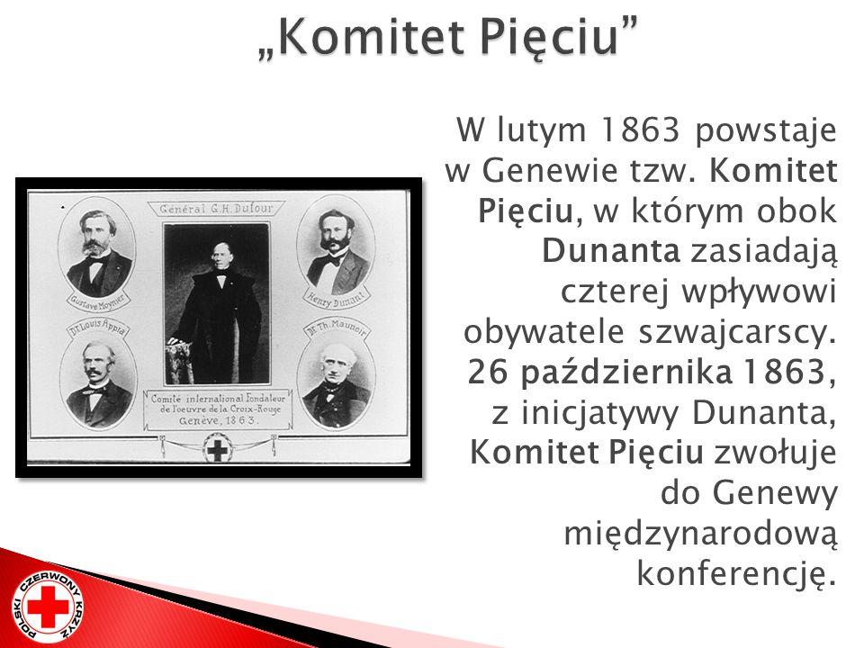 """""""Komitet Pięciu W lutym 1863 powstaje w Genewie tzw. Komitet Pięciu, w którym obok Dunanta zasiadają czterej wpływowi obywatele szwajcarscy."""