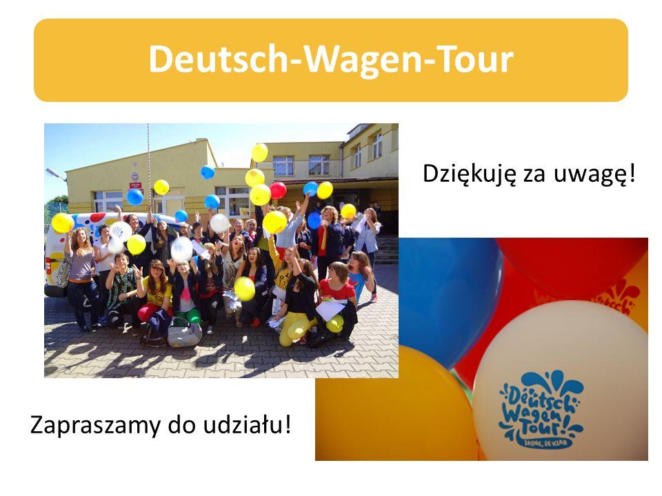 Deutsch-Wagen-Tour Dziękuję za uwagę! Zapraszamy do udziału!