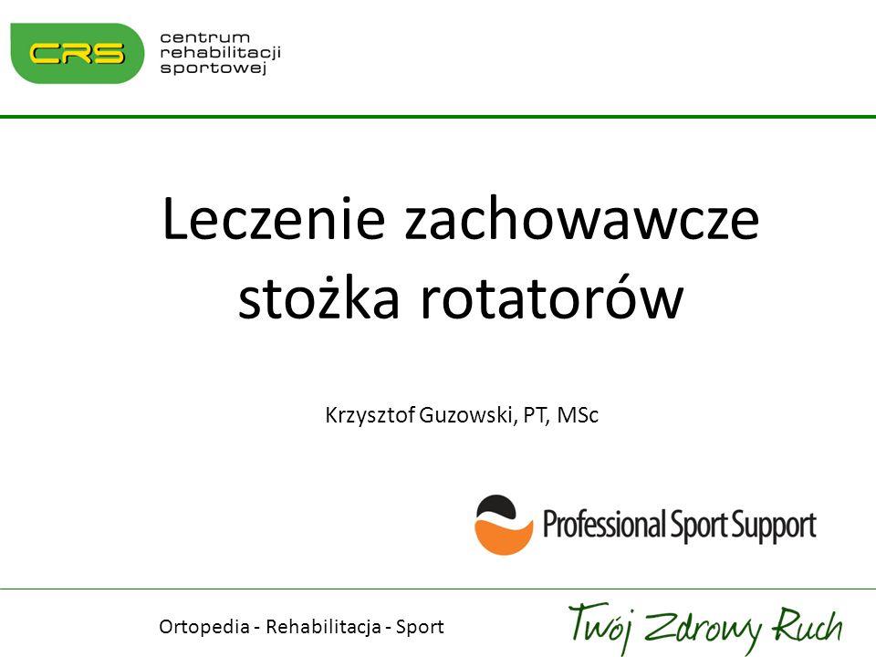 Leczenie zachowawcze stożka rotatorów Krzysztof Guzowski, PT, MSc