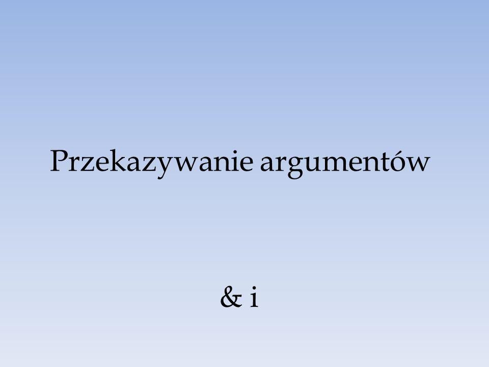 Przekazywanie argumentów