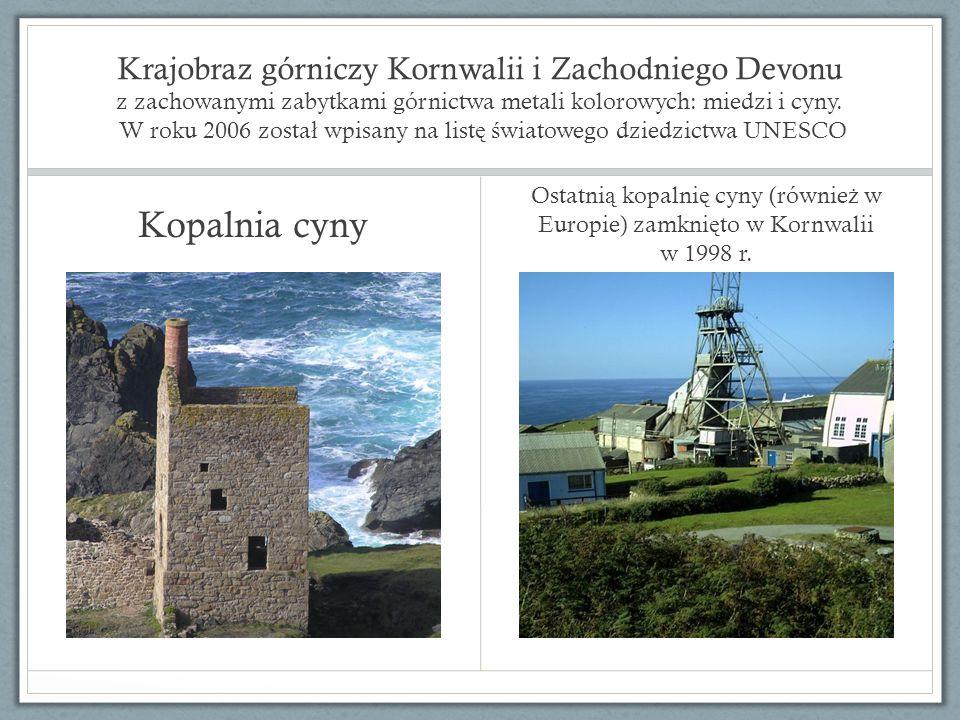 Krajobraz górniczy Kornwalii i Zachodniego Devonu z zachowanymi zabytkami górnictwa metali kolorowych: miedzi i cyny. W roku 2006 został wpisany na listę światowego dziedzictwa UNESCO