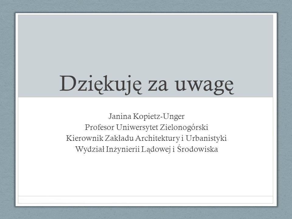 Dziękuję za uwagę Janina Kopietz-Unger