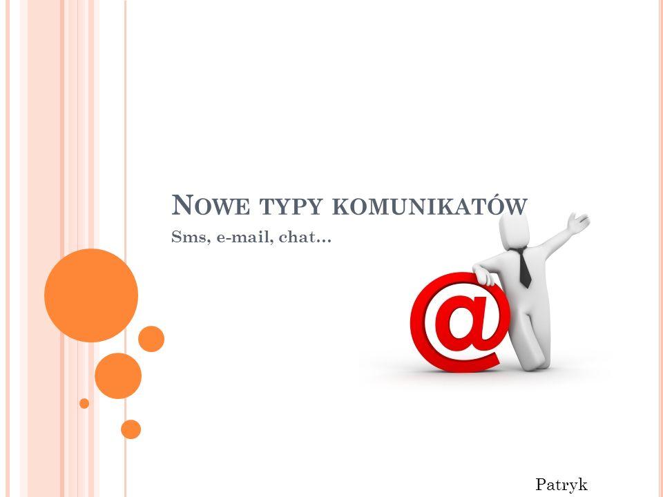 Nowe typy komunikatów Sms, e-mail, chat… Patryk Rzucidło