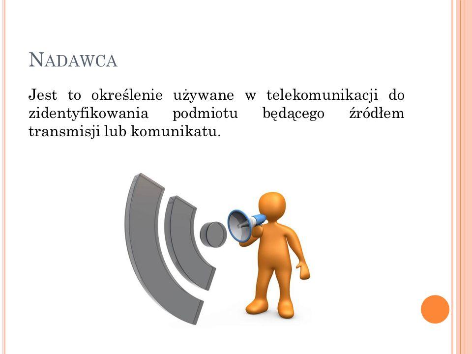 NadawcaJest to określenie używane w telekomunikacji do zidentyfikowania podmiotu będącego źródłem transmisji lub komunikatu.