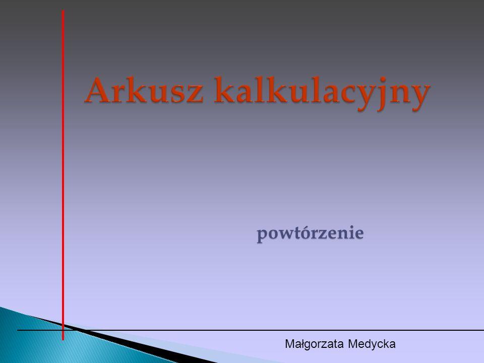 Arkusz kalkulacyjny powtórzenie Małgorzata Medycka