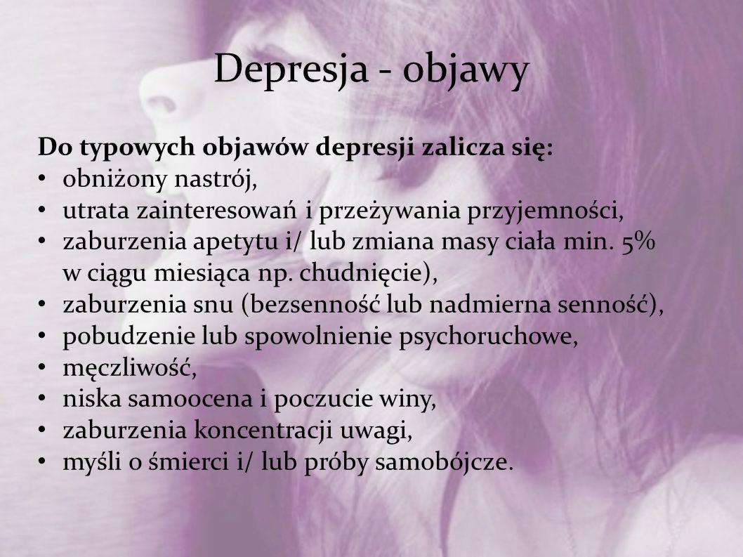 Depresja - objawy Do typowych objawów depresji zalicza się: