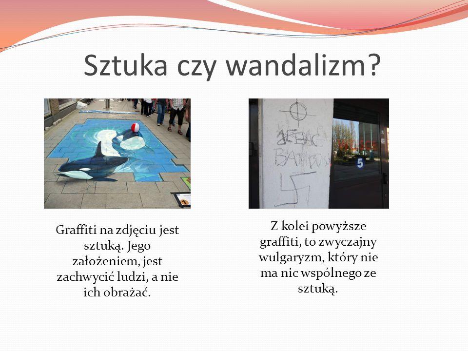 Sztuka czy wandalizm Z kolei powyższe graffiti, to zwyczajny wulgaryzm, który nie ma nic wspólnego ze sztuką.