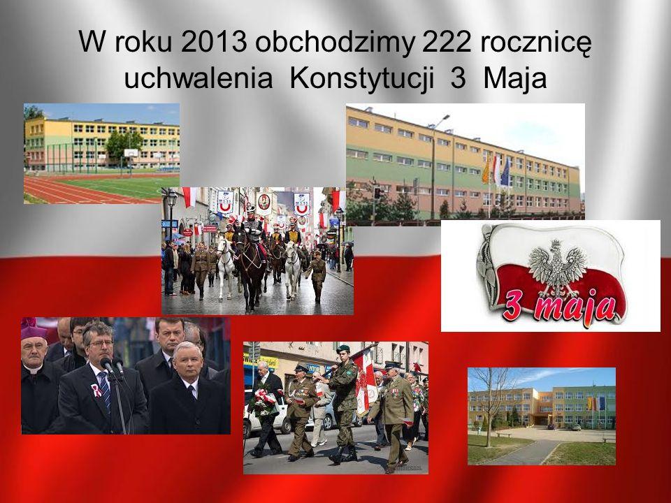 W roku 2013 obchodzimy 222 rocznicę uchwalenia Konstytucji 3 Maja