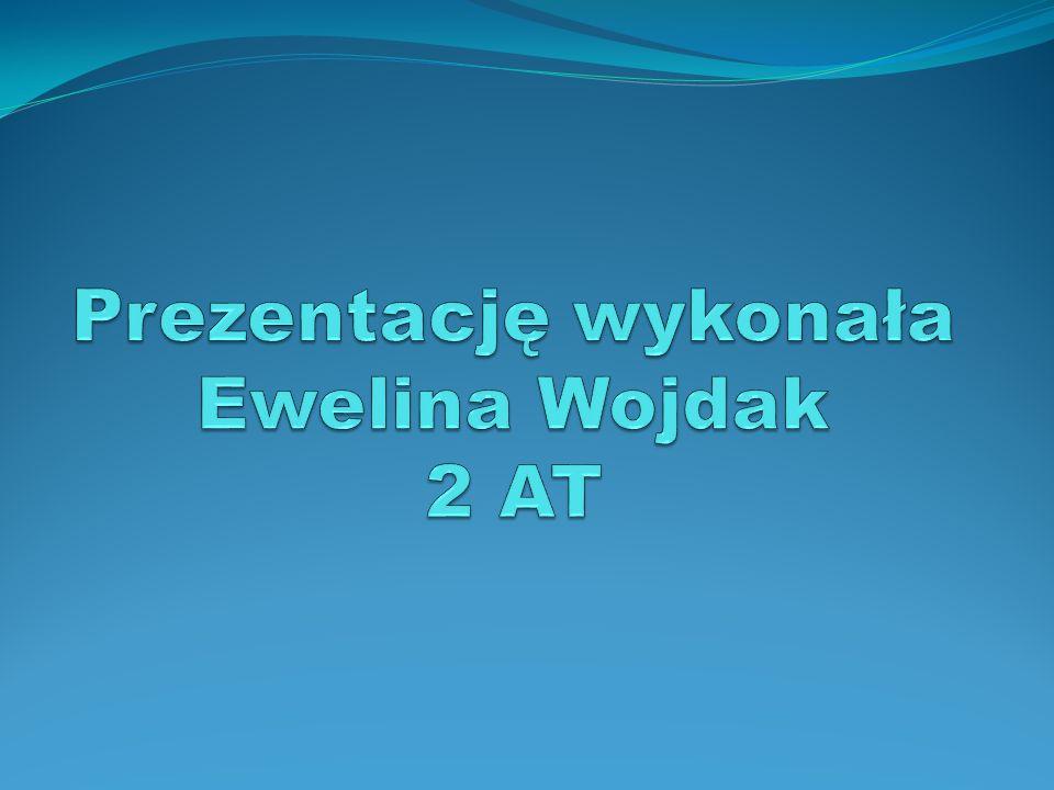 Prezentację wykonała Ewelina Wojdak 2 AT