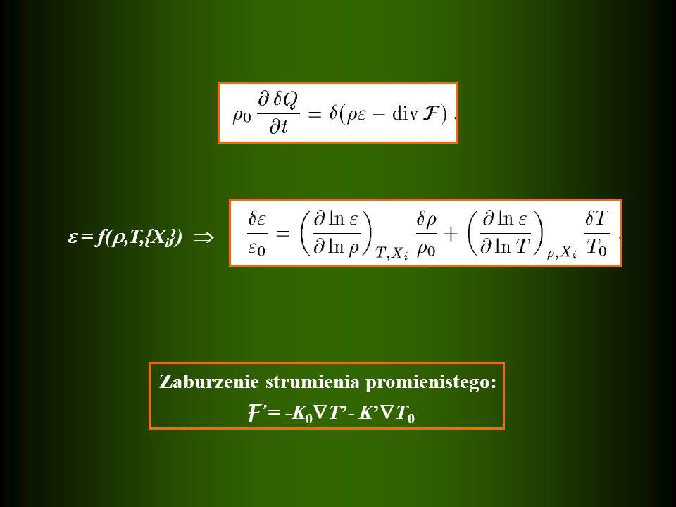 = f(,T,{Xi})  Zaburzenie strumienia promienistego: F' = -K0T'- K'T0