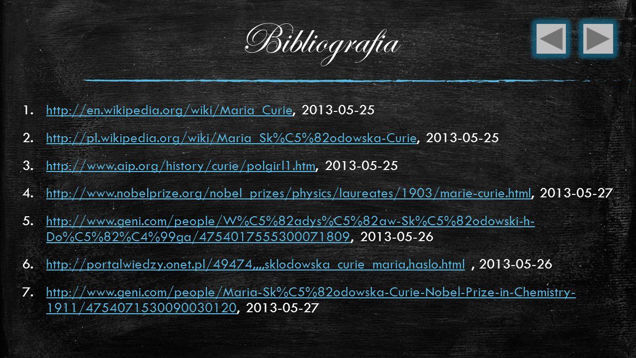 Bibliografia http://en.wikipedia.org/wiki/Maria_Curie, 2013-05-25