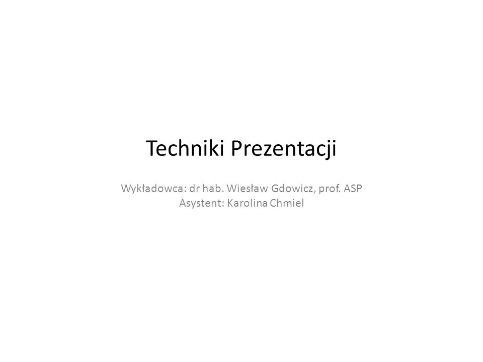 Techniki Prezentacji Wykładowca: dr hab. Wiesław Gdowicz, prof. ASP