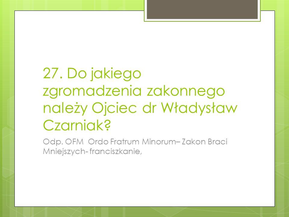 27. Do jakiego zgromadzenia zakonnego należy Ojciec dr Władysław Czarniak