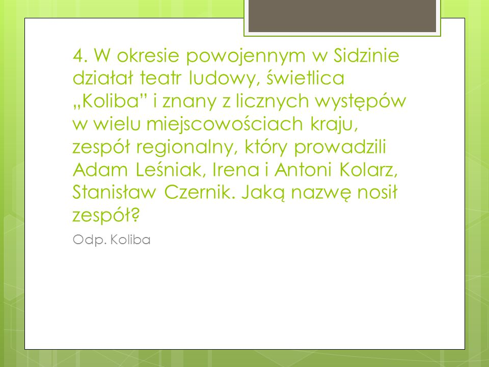 """4. W okresie powojennym w Sidzinie działał teatr ludowy, świetlica """"Koliba i znany z licznych występów w wielu miejscowościach kraju, zespół regionalny, który prowadzili Adam Leśniak, Irena i Antoni Kolarz, Stanisław Czernik. Jaką nazwę nosił zespół"""