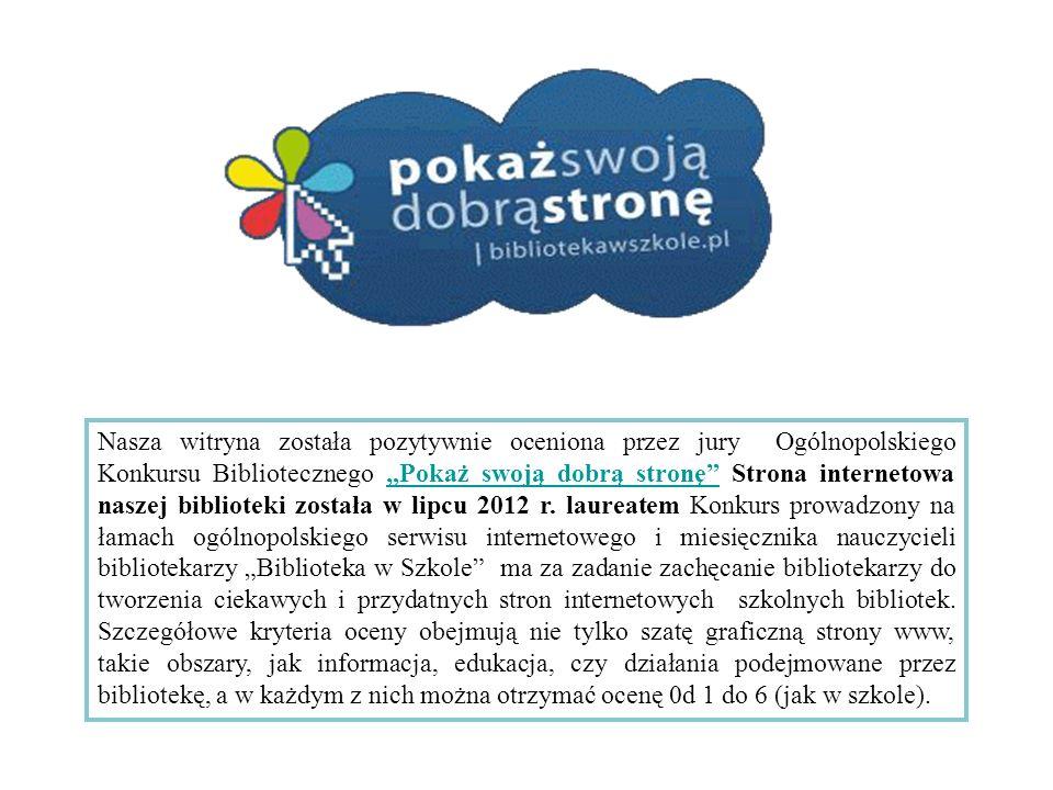 """Nasza witryna została pozytywnie oceniona przez jury Ogólnopolskiego Konkursu Bibliotecznego """"Pokaż swoją dobrą stronę Strona internetowa naszej biblioteki została w lipcu 2012 r."""