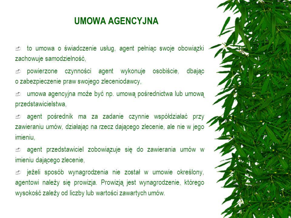 UMOWA AGENCYJNA to umowa o świadczenie usług, agent pełniąc swoje obowiązki zachowuje samodzielność,