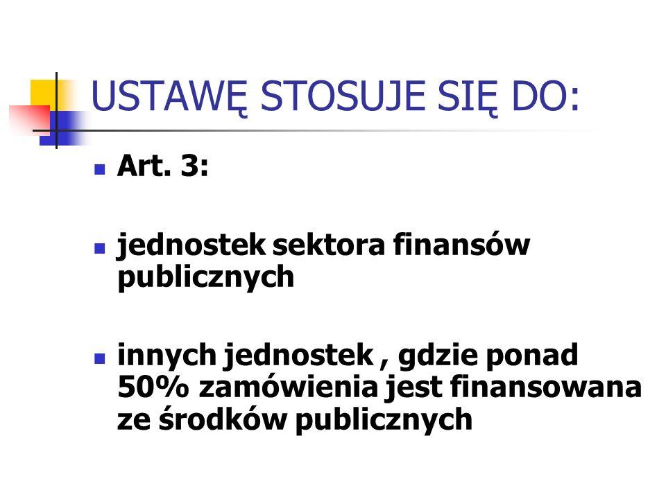 USTAWĘ STOSUJE SIĘ DO: Art. 3: jednostek sektora finansów publicznych