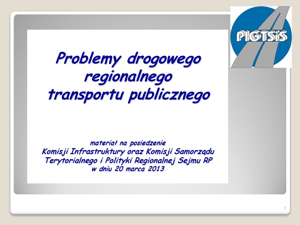 Problemy drogowego regionalnego transportu publicznego materiał na posiedzenie Komisji Infrastruktury oraz Komisji Samorządu Terytorialnego i Polityki Regionalnej Sejmu RP w dniu 20 marca 2013