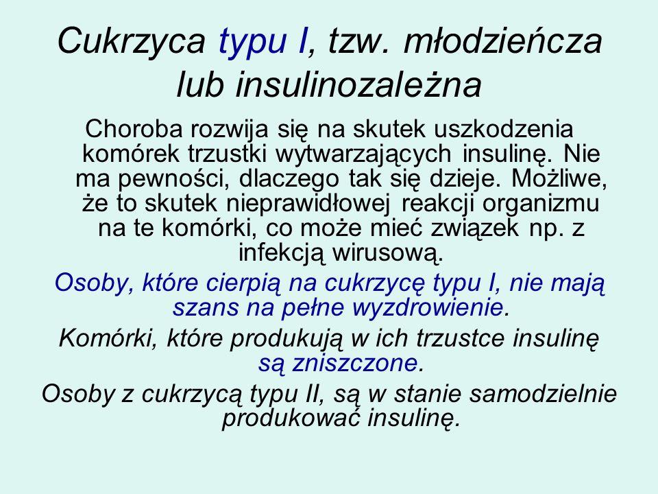 Cukrzyca typu I, tzw. młodzieńcza lub insulinozależna